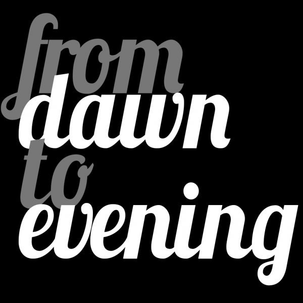 from dawn to evening